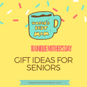 sc 1 st  Happy Healthy Caregiver & 10 Unique Motheru0027s Day Gift Ideas for Seniors